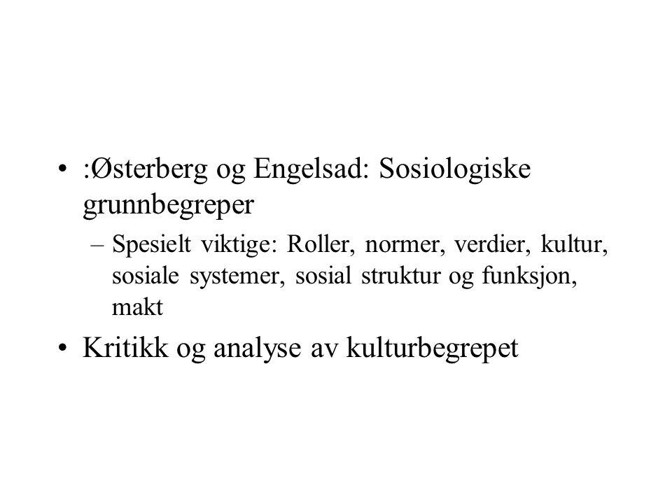 :Østerberg og Engelsad: Sosiologiske grunnbegreper –Spesielt viktige: Roller, normer, verdier, kultur, sosiale systemer, sosial struktur og funksjon,