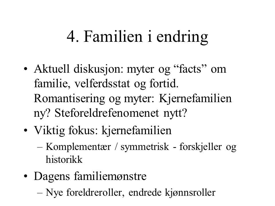 """4. Familien i endring Aktuell diskusjon: myter og """"facts"""" om familie, velferdsstat og fortid. Romantisering og myter: Kjernefamilien ny? Steforeldrefe"""