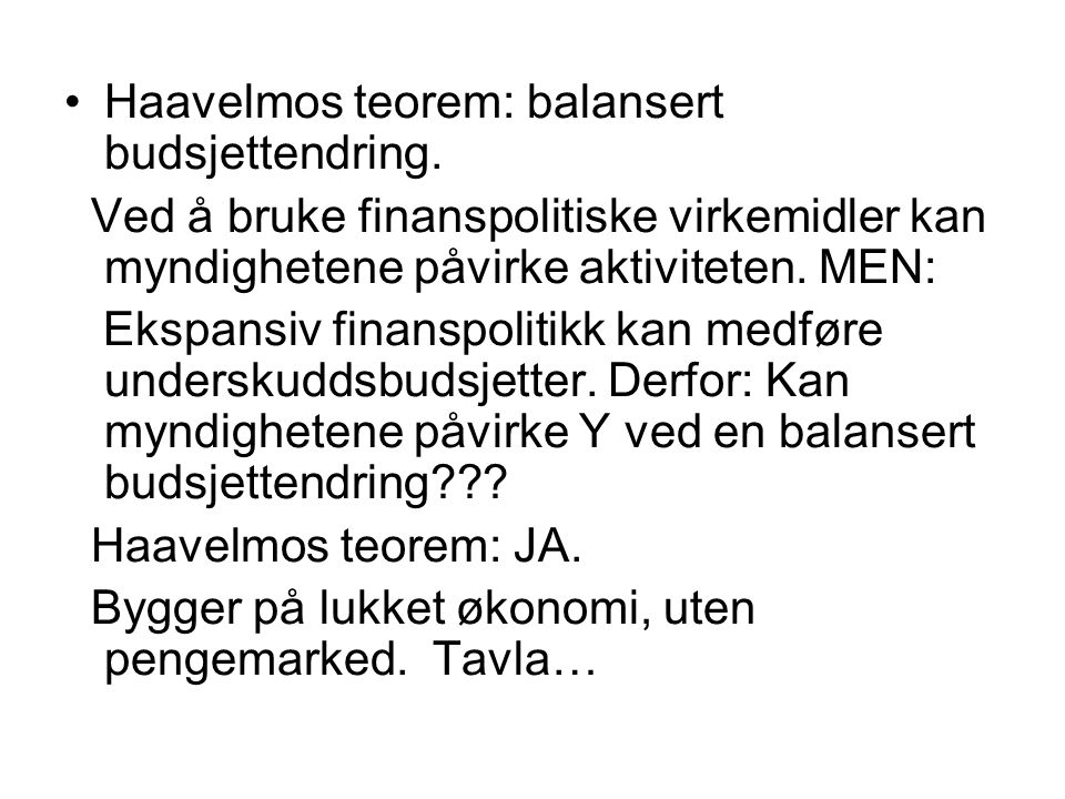 Haavelmos teorem: balansert budsjettendring. Ved å bruke finanspolitiske virkemidler kan myndighetene påvirke aktiviteten. MEN: Ekspansiv finanspoliti