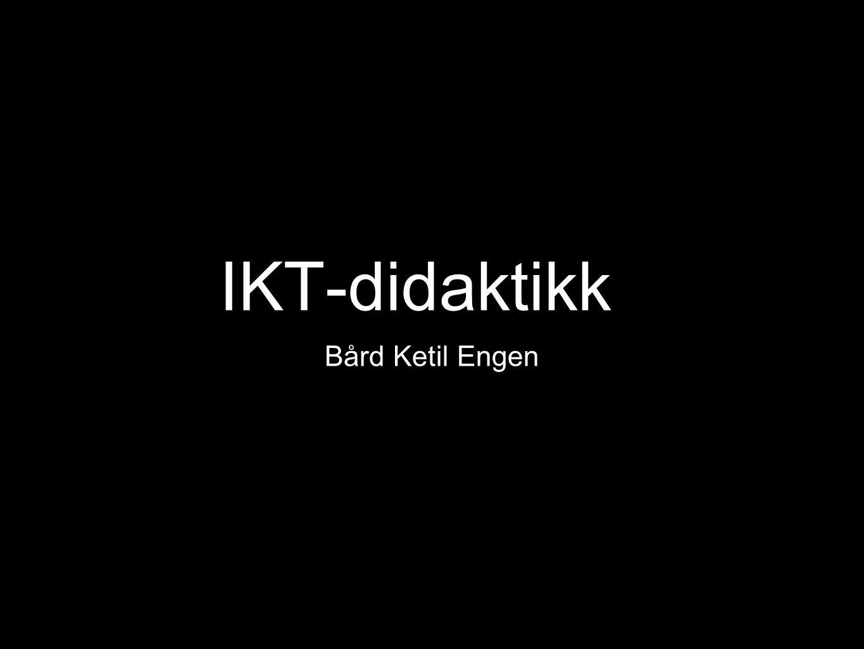 IKT-didaktikk Bård Ketil Engen