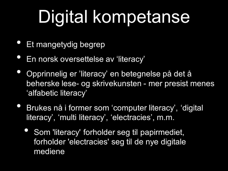 Digital kompetanse Et mangetydig begrep En norsk oversettelse av 'literacy' Opprinnelig er 'literacy' en betegnelse på det å beherske lese- og skrivek