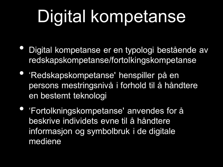 Digital kompetanse Digital kompetanse er en typologi bestående av redskapskompetanse/fortolkingskompetanse 'Redskapskompetanse henspiller på en persons mestringsnivå i forhold til å håndtere en bestemt teknologi 'Fortolkningskompetanse anvendes for å beskrive individets evne til å håndtere informasjon og symbolbruk i de digitale mediene