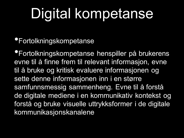 Digital kompetanse Fortolkningskompetanse Fortolkningskompetanse henspiller på brukerens evne til å finne frem til relevant informasjon, evne til å br