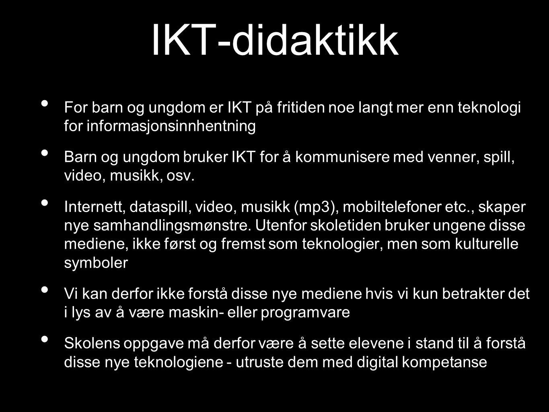 IKT-didaktikk For barn og ungdom er IKT på fritiden noe langt mer enn teknologi for informasjonsinnhentning Barn og ungdom bruker IKT for å kommunisere med venner, spill, video, musikk, osv.