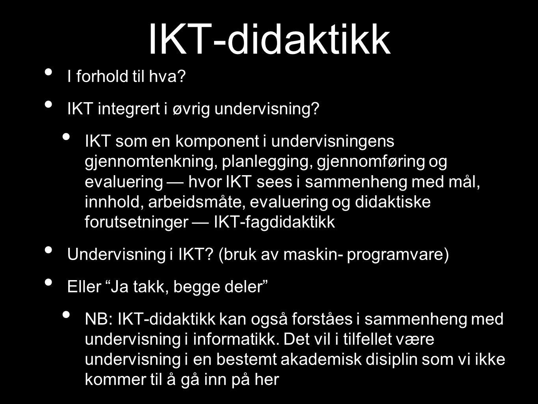 IKT-didaktikk I forhold til hva? IKT integrert i øvrig undervisning? IKT som en komponent i undervisningens gjennomtenkning, planlegging, gjennomførin