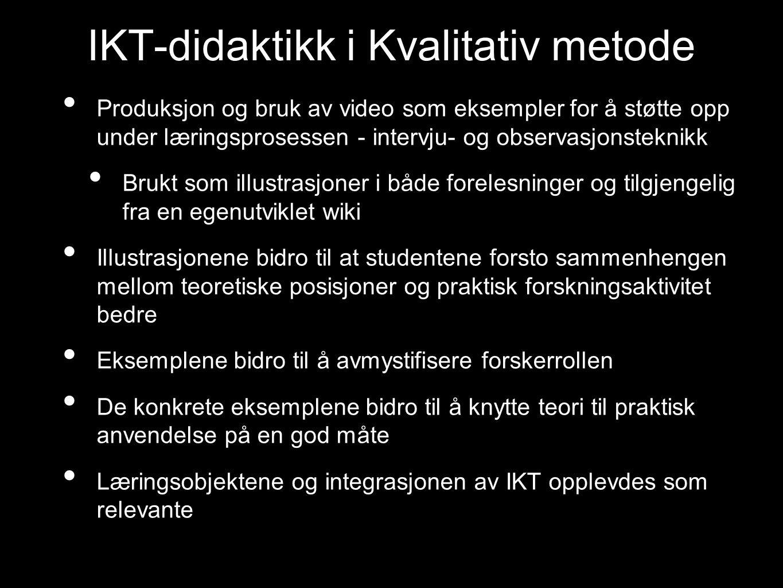 IKT-didaktikk i Kvalitativ metode Produksjon og bruk av video som eksempler for å støtte opp under læringsprosessen - intervju- og observasjonsteknikk