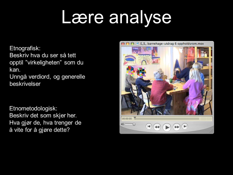 """Lære analyse Etnografisk: Beskriv hva du ser så tett opptil """"virkeligheten"""" som du kan. Unngå verdiord, og generelle beskrivelser Etnometodologisk: Be"""