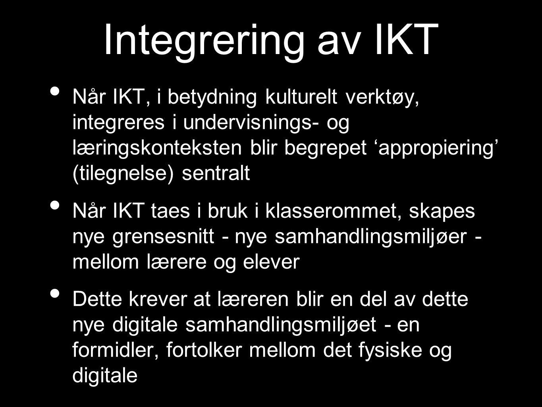 Integrering av IKT Når IKT, i betydning kulturelt verktøy, integreres i undervisnings- og læringskonteksten blir begrepet 'appropiering' (tilegnelse)