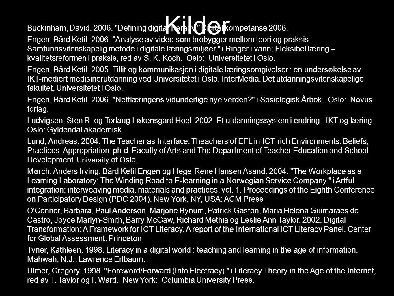 Kilder Buckinham, David.2006. Defining digital literacy. Digital kompetanse 2006.