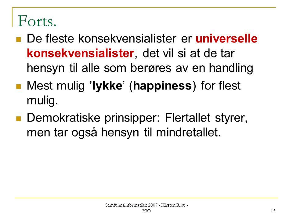 Samfunnsinformatikk 2007 - Kirsten Ribu - HiO 15 Forts. De fleste konsekvensialister er universelle konsekvensialister, det vil si at de tar hensyn ti