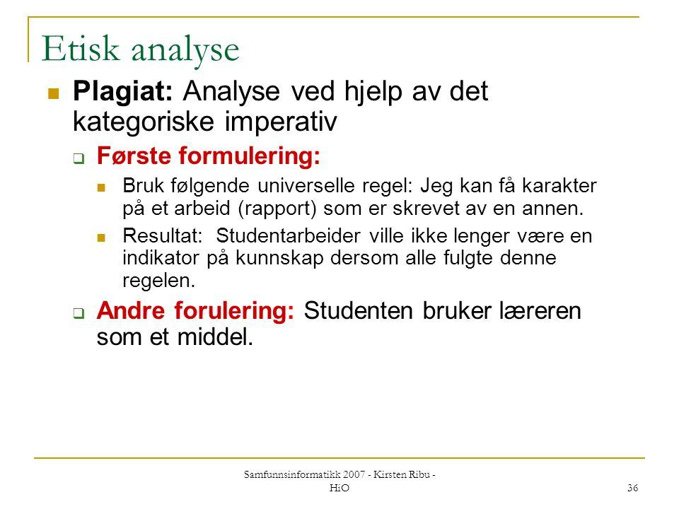 Samfunnsinformatikk 2007 - Kirsten Ribu - HiO 36 Etisk analyse Plagiat: Analyse ved hjelp av det kategoriske imperativ  Første formulering: Bruk følg