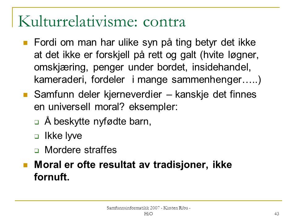 Samfunnsinformatikk 2007 - Kirsten Ribu - HiO 43 Kulturrelativisme: contra Fordi om man har ulike syn på ting betyr det ikke at det ikke er forskjell