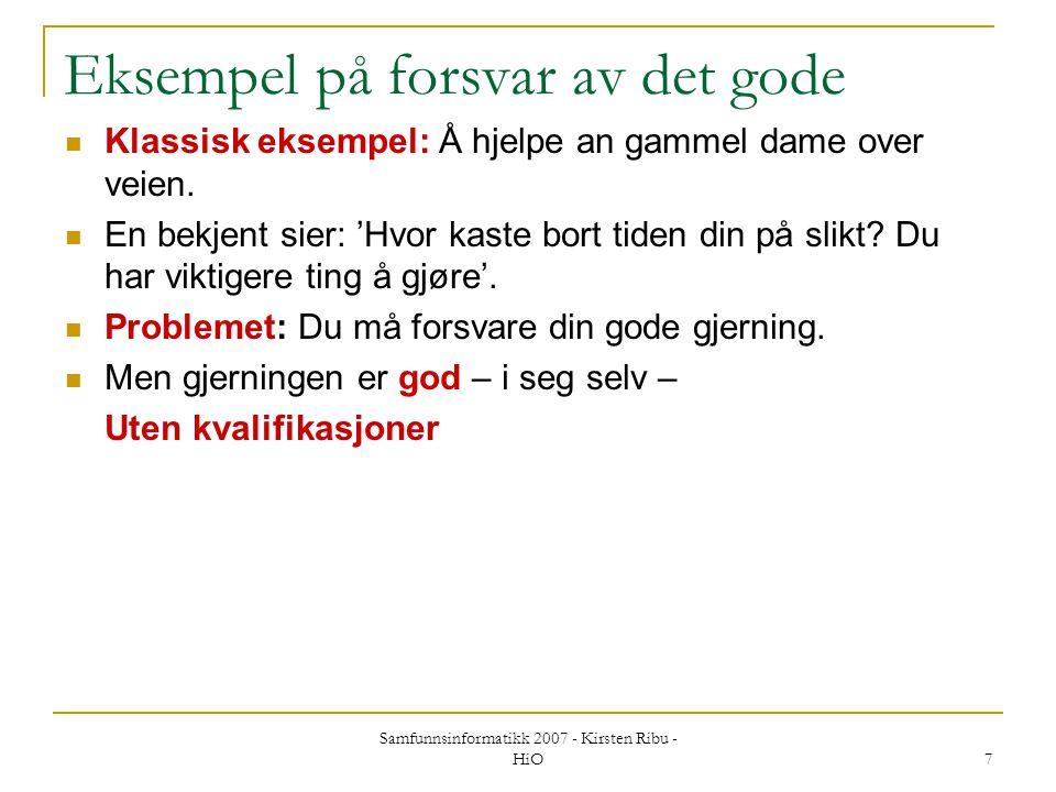 Samfunnsinformatikk 2007 - Kirsten Ribu - HiO 7 Eksempel på forsvar av det gode Klassisk eksempel: Å hjelpe an gammel dame over veien. En bekjent sier