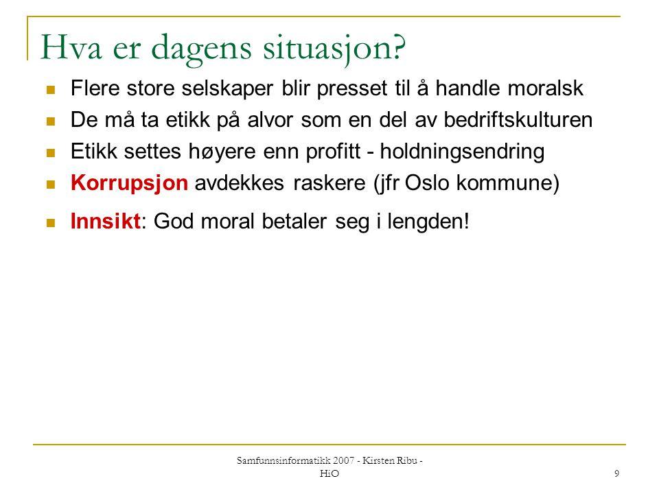Samfunnsinformatikk 2007 - Kirsten Ribu - HiO 9 Hva er dagens situasjon? Flere store selskaper blir presset til å handle moralsk De må ta etikk på alv