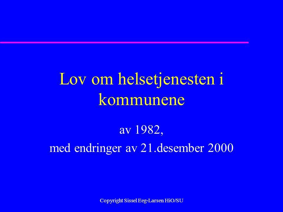 Copyright Sissel Eeg-Larsen HiO/SU Lov om helsetjenesten i kommunene av 1982, med endringer av 21.desember 2000