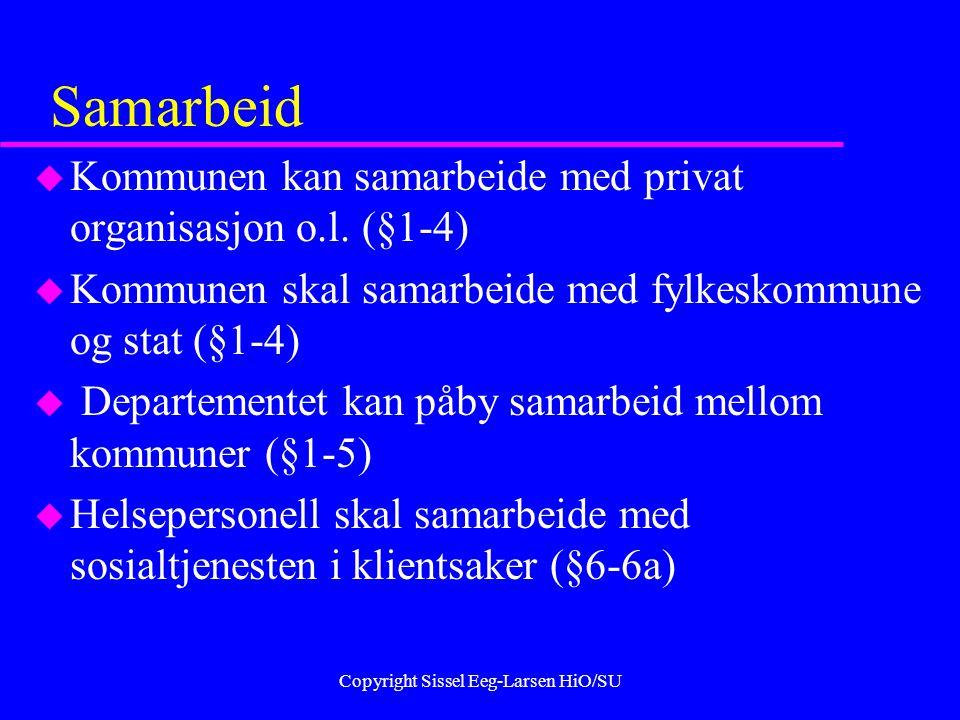 Copyright Sissel Eeg-Larsen HiO/SU Samarbeid u Kommunen kan samarbeide med privat organisasjon o.l.