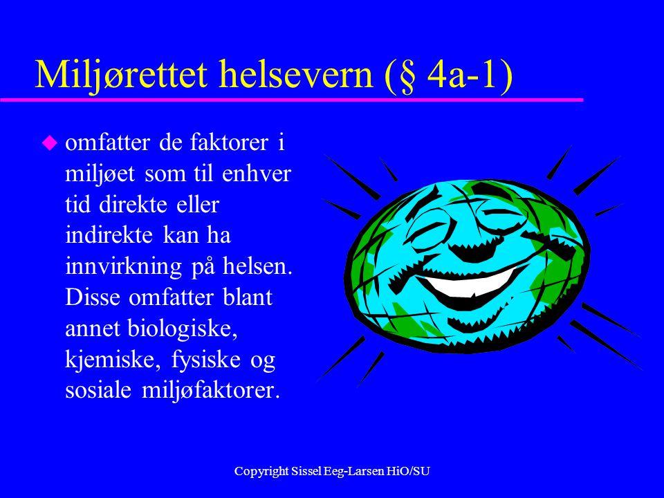 Copyright Sissel Eeg-Larsen HiO/SU Miljørettet helsevern (§ 4a-1) u omfatter de faktorer i miljøet som til enhver tid direkte eller indirekte kan ha innvirkning på helsen.