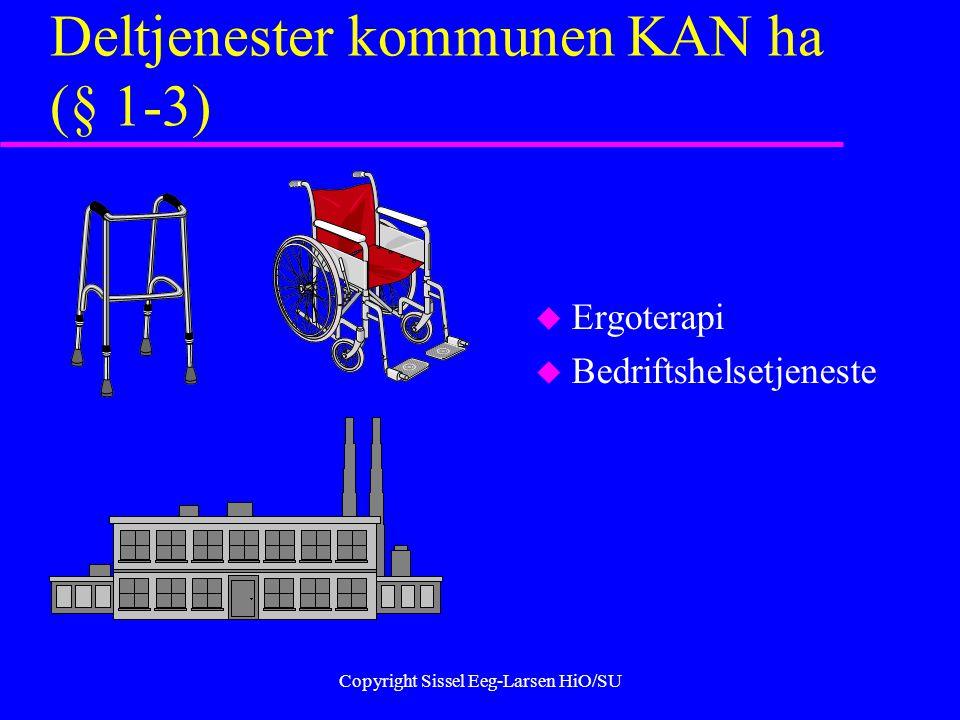 Copyright Sissel Eeg-Larsen HiO/SU Deltjenester kommunen KAN ha (§ 1-3) u Ergoterapi u Bedriftshelsetjeneste