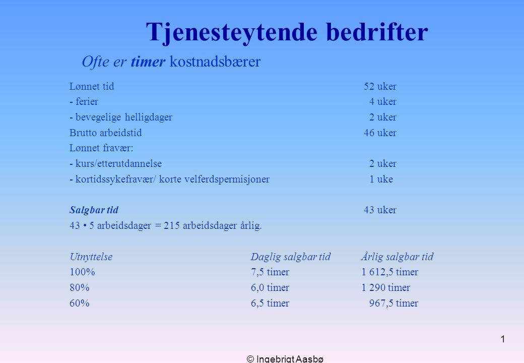 © Ingebrigt Aasbø 1 Tjenesteytende bedrifter Ofte er timer kostnadsbærer Lønnet tid 52 uker - ferier 4 uker - bevegelige helligdager 2 uker Brutto arb