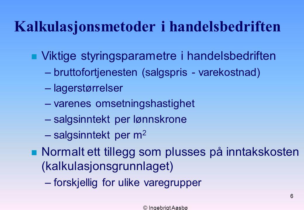© Ingebrigt Aasbø 6 Kalkulasjonsmetoder i handelsbedriften n Viktige styringsparametre i handelsbedriften –bruttofortjenesten (salgspris - varekostnad