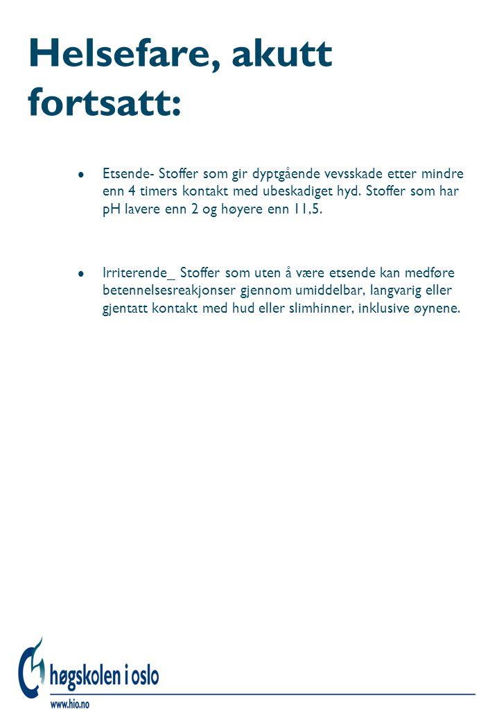 Helsefare, akutt fortsatt: l Etsende- Stoffer som gir dyptgående vevsskade etter mindre enn 4 timers kontakt med ubeskadiget hyd. Stoffer som har pH l