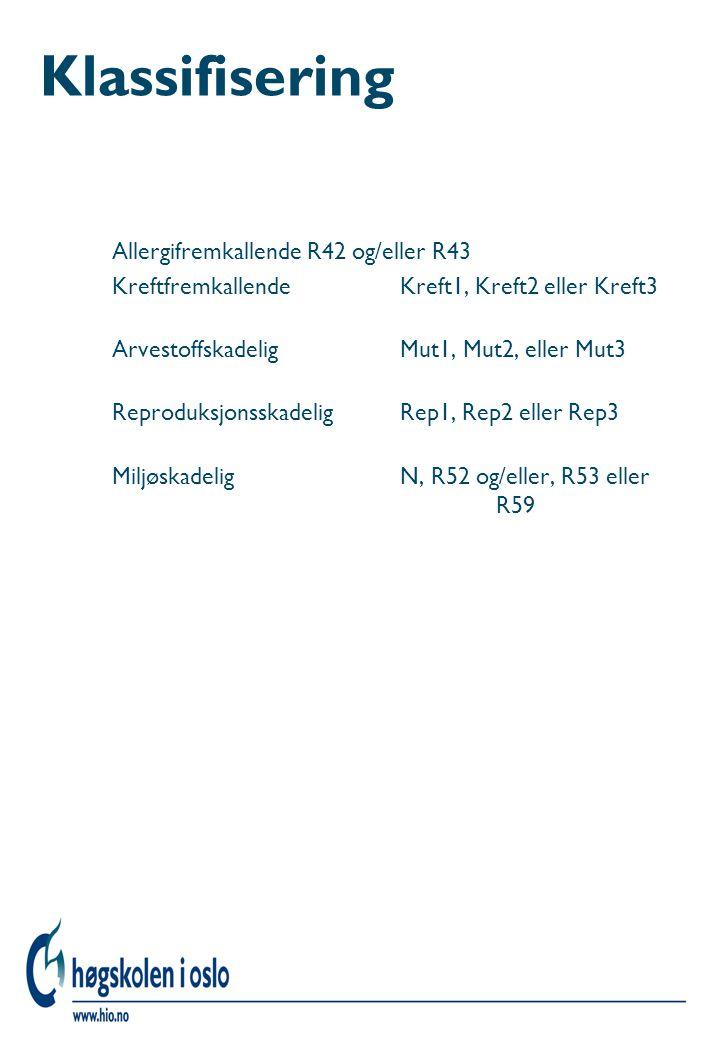 Klassifisering Allergifremkallende R42 og/eller R43 KreftfremkallendeKreft1, Kreft2 eller Kreft3 ArvestoffskadeligMut1, Mut2, eller Mut3 Reproduksjons