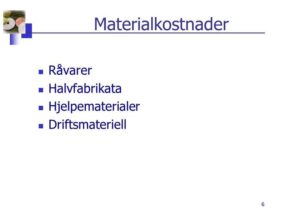 6 Materialkostnader Råvarer Halvfabrikata Hjelpematerialer Driftsmateriell