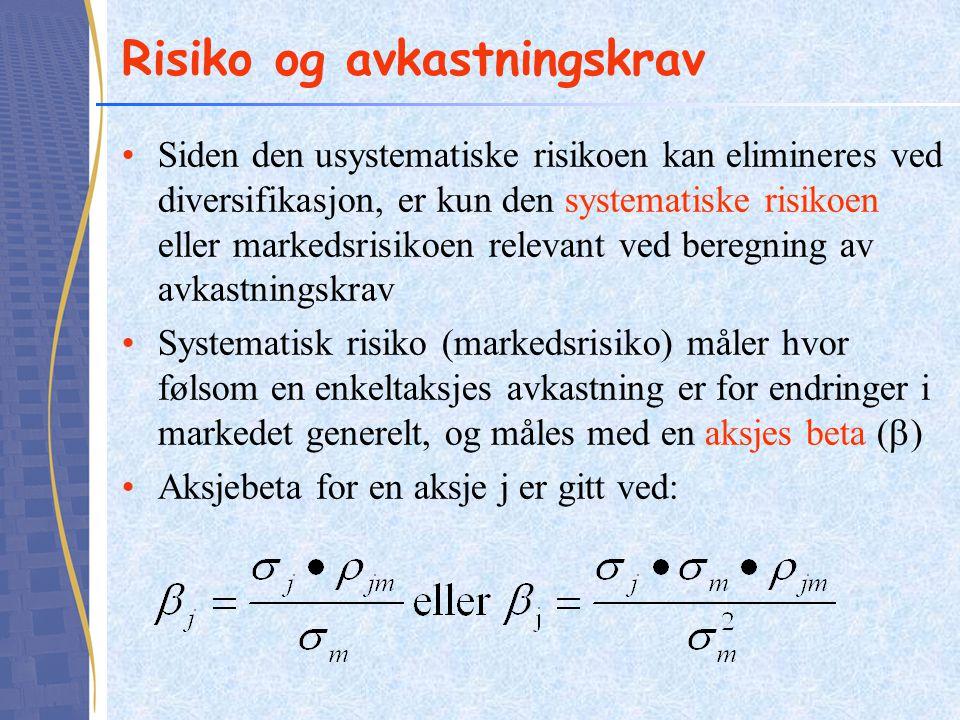 Risiko og avkastningskrav Siden den usystematiske risikoen kan elimineres ved diversifikasjon, er kun den systematiske risikoen eller markedsrisikoen relevant ved beregning av avkastningskrav Systematisk risiko (markedsrisiko) måler hvor følsom en enkeltaksjes avkastning er for endringer i markedet generelt, og måles med en aksjes beta (  ) Aksjebeta for en aksje j er gitt ved: