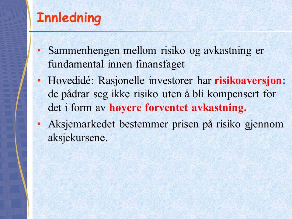 Innledning Sammenhengen mellom risiko og avkastning er fundamental innen finansfaget Hovedidé: Rasjonelle investorer har risikoaversjon: de pådrar seg ikke risiko uten å bli kompensert for det i form av høyere forventet avkastning.