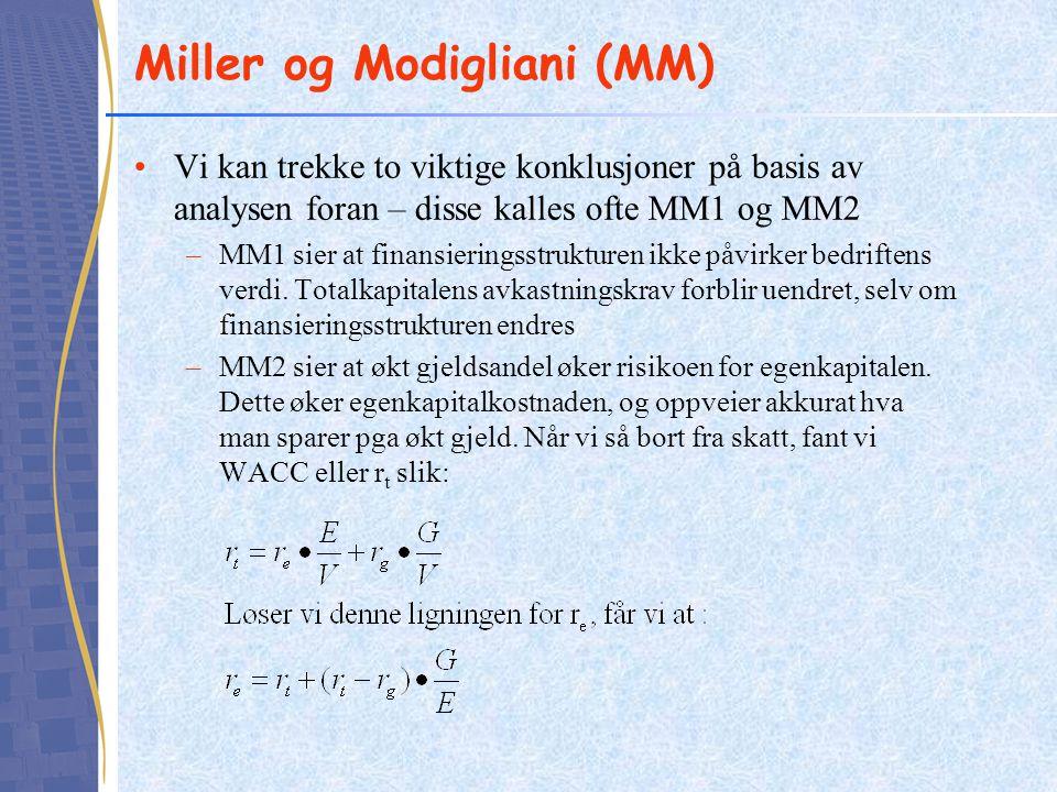 Miller og Modigliani (MM) Vi kan trekke to viktige konklusjoner på basis av analysen foran – disse kalles ofte MM1 og MM2 –MM1 sier at finansieringsstrukturen ikke påvirker bedriftens verdi.