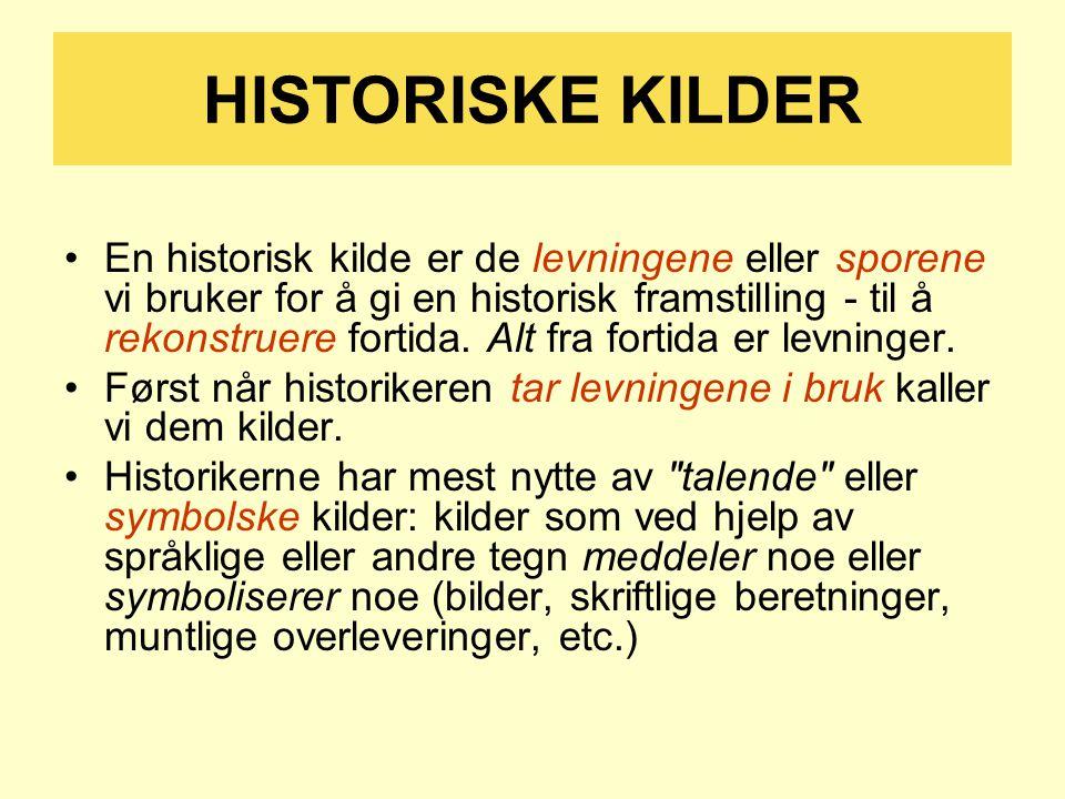 HISTORISKE KILDER En historisk kilde er de levningene eller sporene vi bruker for å gi en historisk framstilling - til å rekonstruere fortida.