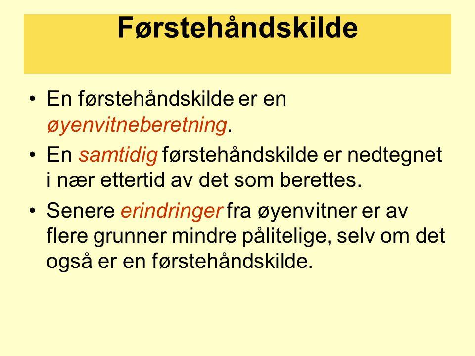 Førstehåndskilde En førstehåndskilde er en øyenvitneberetning.