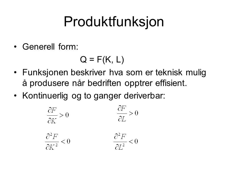Produktfunksjon Generell form: Q = F(K, L) Funksjonen beskriver hva som er teknisk mulig å produsere når bedriften opptrer effisient. Kontinuerlig og