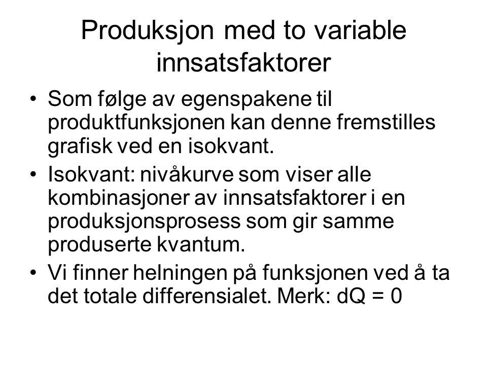 Produksjon med to variable innsatsfaktorer Som følge av egenspakene til produktfunksjonen kan denne fremstilles grafisk ved en isokvant. Isokvant: niv