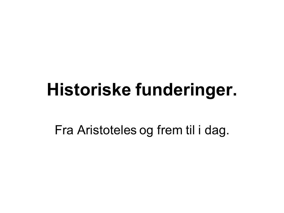 Historiske funderinger. Fra Aristoteles og frem til i dag.