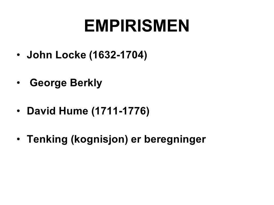 EMPIRISMEN John Locke (1632-1704) George Berkly David Hume (1711-1776) Tenking (kognisjon) er beregninger