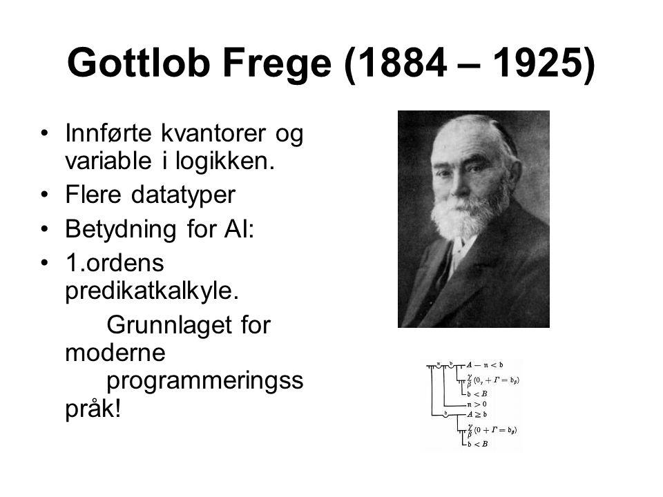 Gottlob Frege (1884 – 1925) Innførte kvantorer og variable i logikken. Flere datatyper Betydning for AI: 1.ordens predikatkalkyle. Grunnlaget for mode