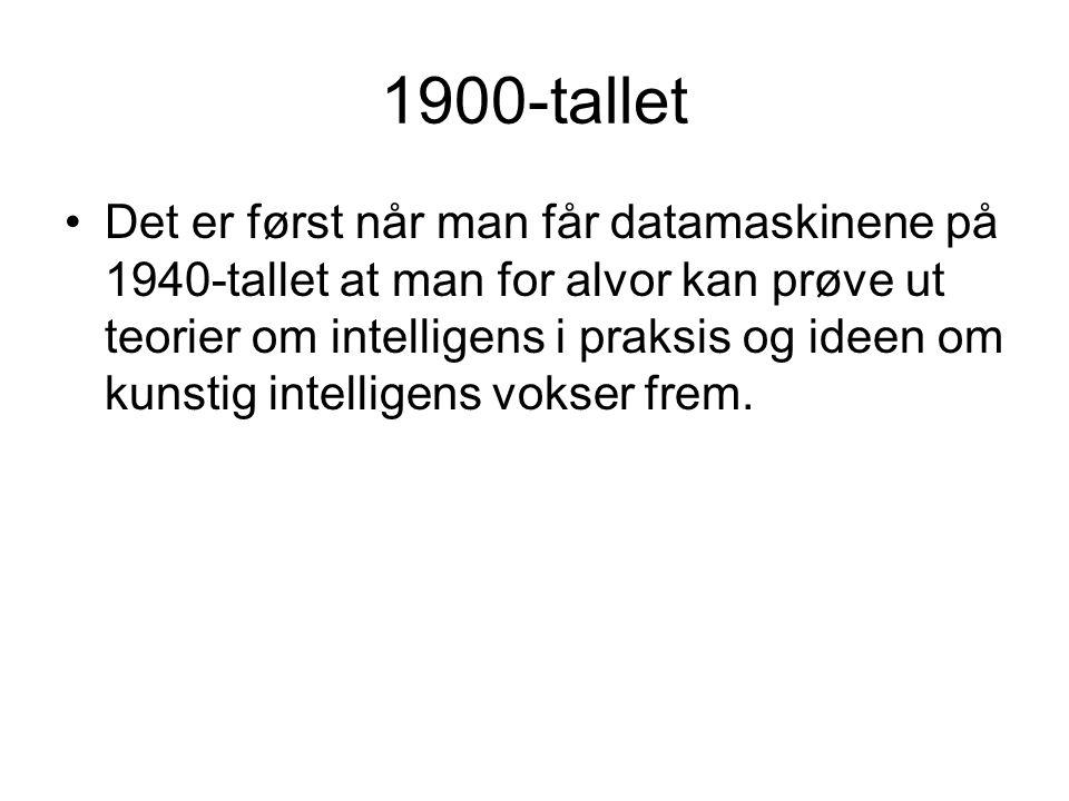 1900-tallet Det er først når man får datamaskinene på 1940-tallet at man for alvor kan prøve ut teorier om intelligens i praksis og ideen om kunstig intelligens vokser frem.