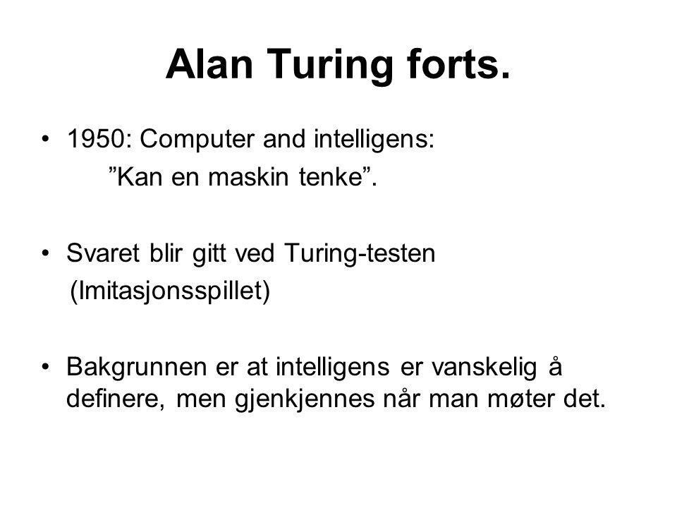 """Alan Turing forts. 1950: Computer and intelligens: """"Kan en maskin tenke"""". Svaret blir gitt ved Turing-testen (Imitasjonsspillet) Bakgrunnen er at inte"""