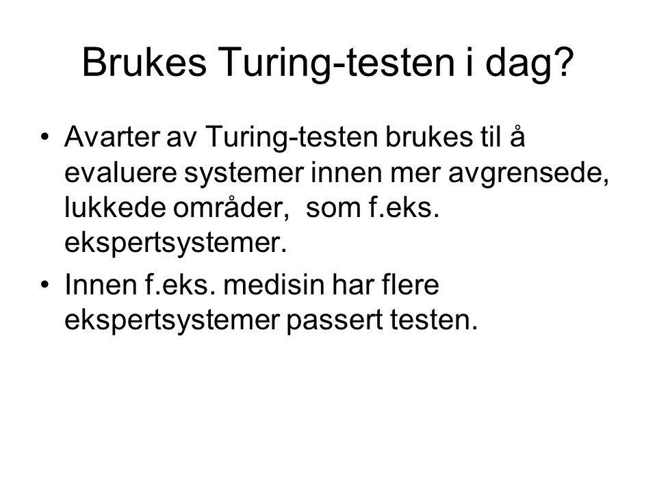 Brukes Turing-testen i dag? Avarter av Turing-testen brukes til å evaluere systemer innen mer avgrensede, lukkede områder, som f.eks. ekspertsystemer.
