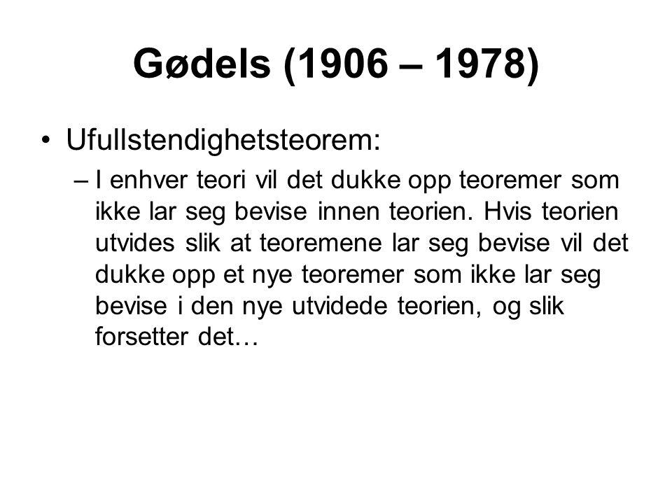 Gødels (1906 – 1978) Ufullstendighetsteorem: –I enhver teori vil det dukke opp teoremer som ikke lar seg bevise innen teorien. Hvis teorien utvides sl