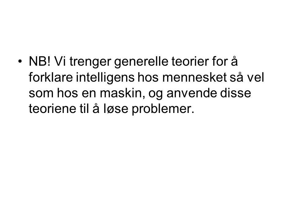 NB! Vi trenger generelle teorier for å forklare intelligens hos mennesket så vel som hos en maskin, og anvende disse teoriene til å løse problemer.