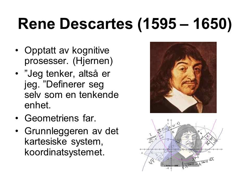 """Rene Descartes (1595 – 1650) Opptatt av kognitive prosesser. (Hjernen) """"Jeg tenker, altså er jeg. """"Definerer seg selv som en tenkende enhet. Geometrie"""