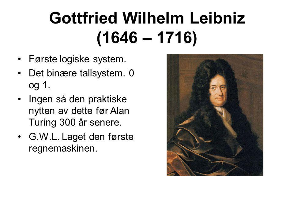 Gottfried Wilhelm Leibniz (1646 – 1716) Første logiske system. Det binære tallsystem. 0 og 1. Ingen så den praktiske nytten av dette før Alan Turing 3