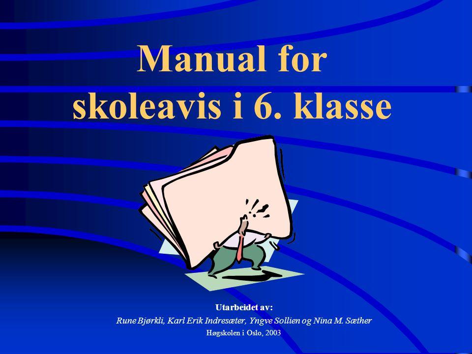 Manual for skoleavis i 6. klasse Utarbeidet av: Rune Bjørkli, Karl Erik Indresæter, Yngve Sollien og Nina M. Sæther Høgskolen i Oslo, 2003