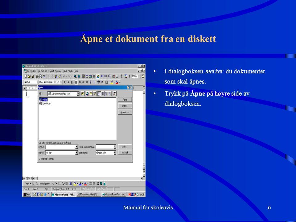 Manual for skoleavis6 Åpne et dokument fra en diskett I dialogboksen merker du dokumentet som skal åpnes. Trykk på Åpne på høyre side av dialogboksen.