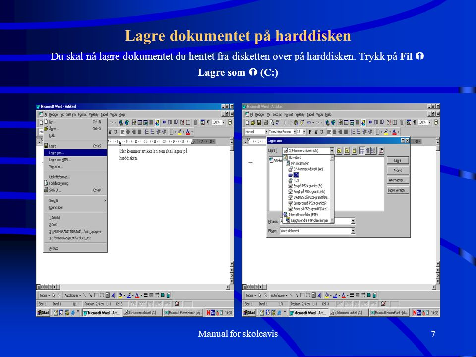 Manual for skoleavis7 Lagre dokumentet på harddisken Du skal nå lagre dokumentet du hentet fra disketten over på harddisken. Trykk på Fil  Lagre som