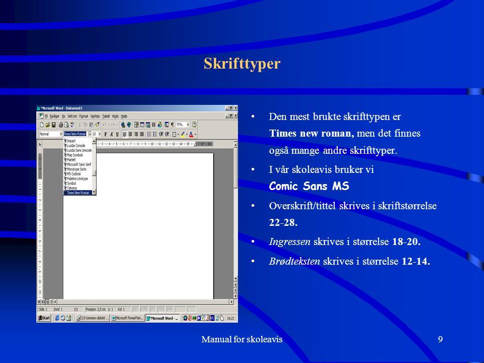 Manual for skoleavis9 Skrifttyper Den mest brukte skrifttypen er Times new roman, men det finnes også mange andre skrifttyper.