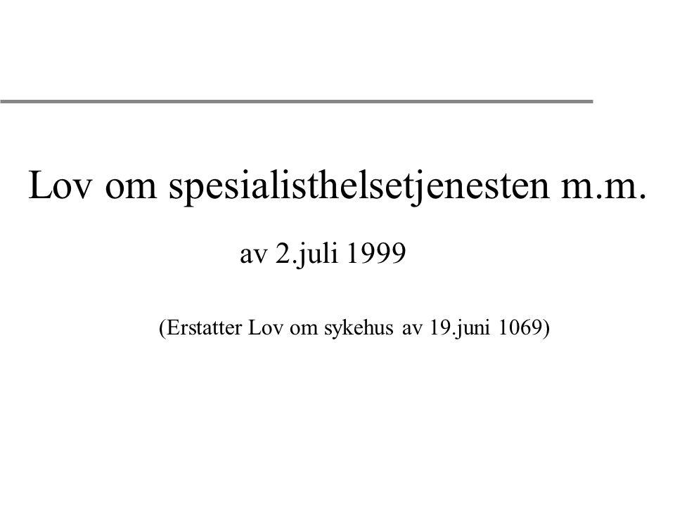 Lov om spesialisthelsetjenesten m.m. av 2.juli 1999 (Erstatter Lov om sykehus av 19.juni 1069)