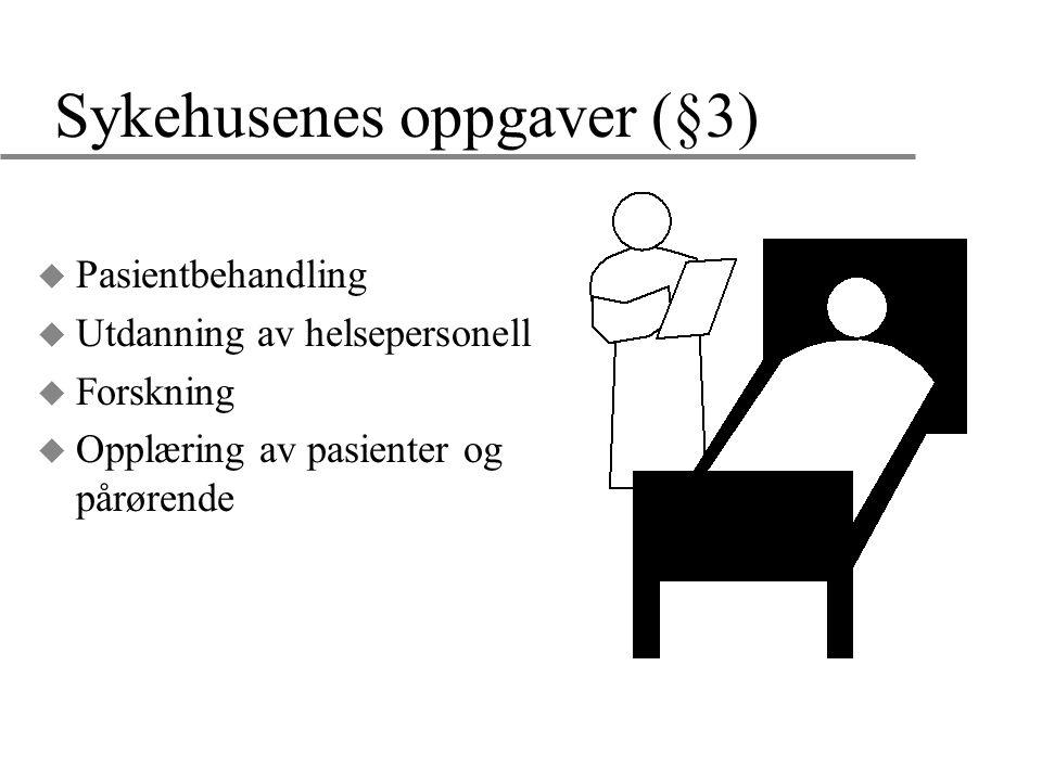 Sykehusenes oppgaver (§3) u Pasientbehandling u Utdanning av helsepersonell u Forskning u Opplæring av pasienter og pårørende